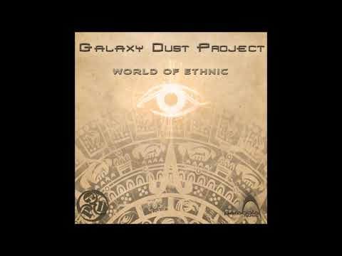 Galaxy Dust Project - World Of Ethnic [Full EP]