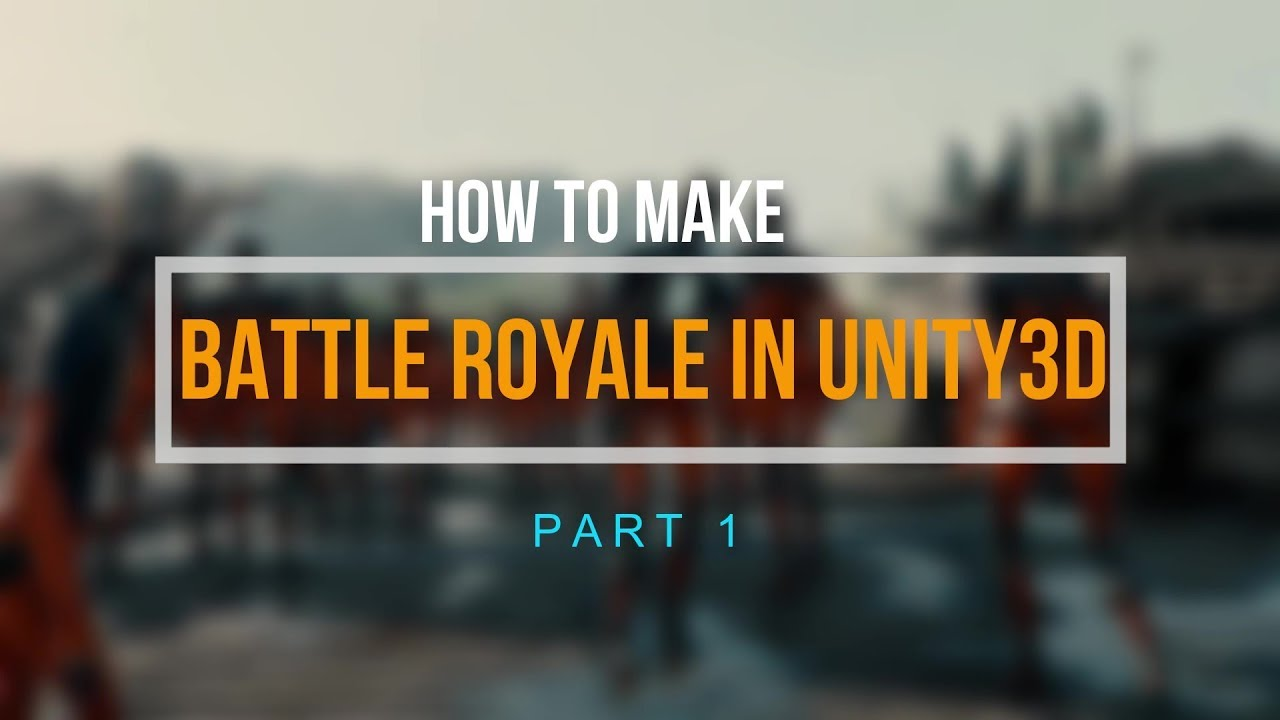 MAKING A BATTLE ROYALE GAME IN UNITY 3D || PART 1||| EASY TUTORIAL