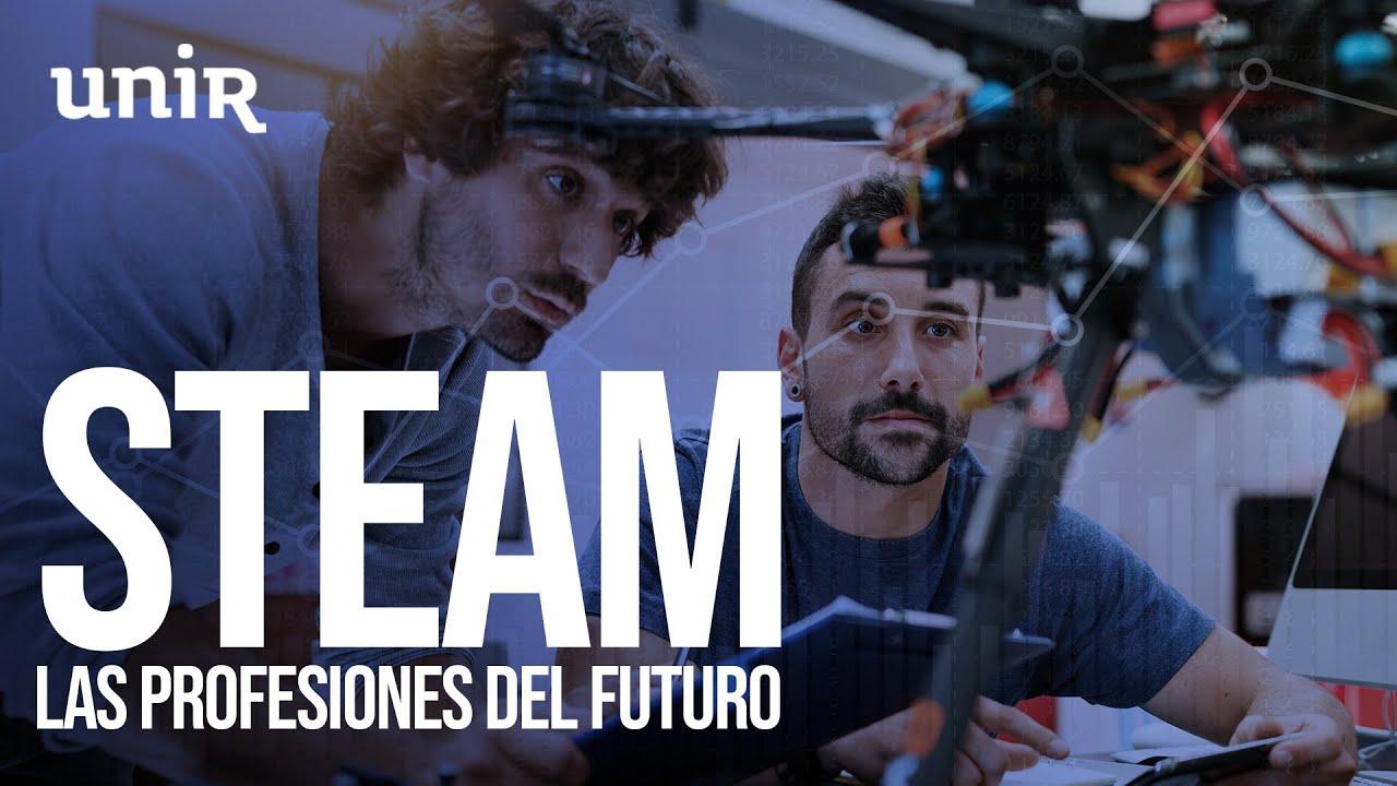 STEAM: Las profesiones del futuro. Ahora es el momento | #UNIRsteam