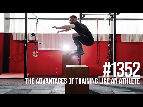 #1352: The Muscle Building & Fat Burning Advantages of Training Like an Athlete