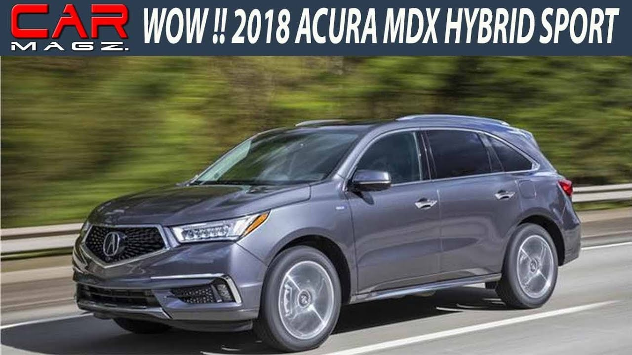 wow 2018 acura mdx hybrid sport and release date youtube. Black Bedroom Furniture Sets. Home Design Ideas