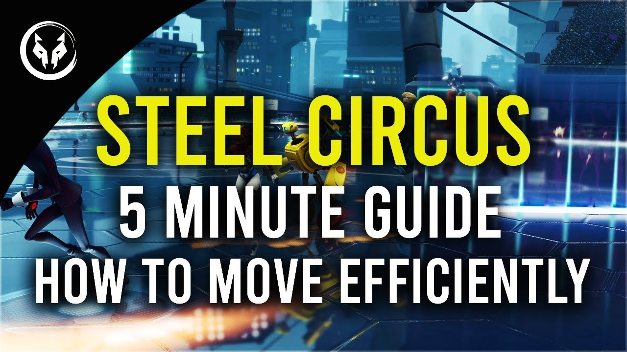 Steel Circus 5 Minute Guide - How To Move Efficiently (Dash Alot More!)