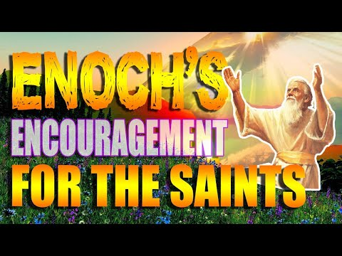 Enochs Encouragement For The Saints