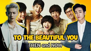 To the Beautiful You (2012) Cast Then and Now (2021)   Korean Drama Series