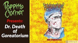 Poppitt's Corner Presents: Dr. Death of Goreatorium