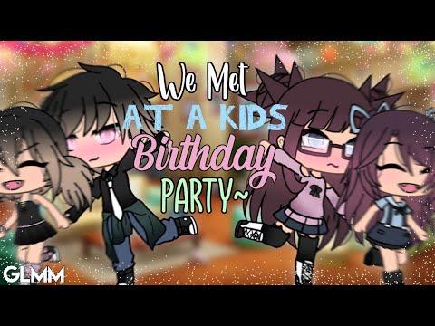 ☆ We Met At A Kids Birthday Party ☆ ( GLMM ) Gacha Life { Original }
