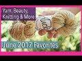 Knitting Podcast USA | June 2017 Favorites | Plucky Knitter, Knitting and More