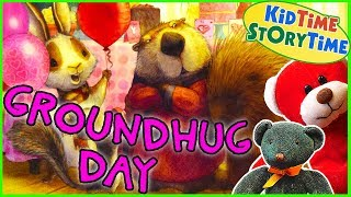 GroundHug Day ~  Groundhog Day for Kids ~ Valentines for Kids Read Aloud