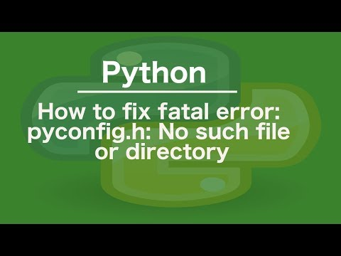 How to fix fatal error: pyconfig.h: No such file or directory