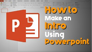 How to Make an Intro using Powerpoint