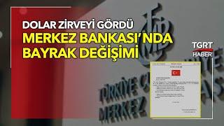 Merkez Bankası'nda Görev Değişimi: Dolar Zirveyi Gördü - TGRT Haber