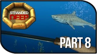Stranded Deep Gameplay Part 8 - Shark Killing, Flying Sharks, & Bed!