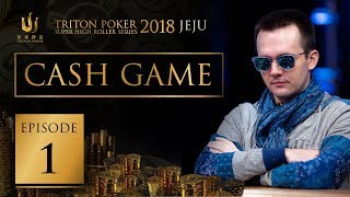 Triton Poker Super High Roller Jeju 2018 Cash Game - Episode 1