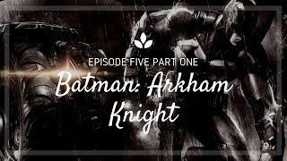 Batman arkham knight episode five part one