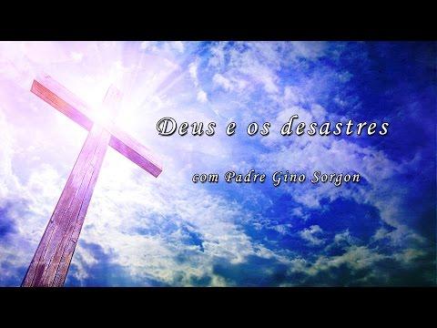Deus e os desastres! Reflexões Diárias com Pe. Gino Sorgon