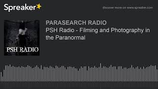 PSH Radio - Filming and Photography in the Paranormal
