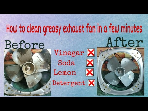 How to clean greasy exhaust fan in a few minutes without the use of Vinegar, Soda, Lemon, detergent