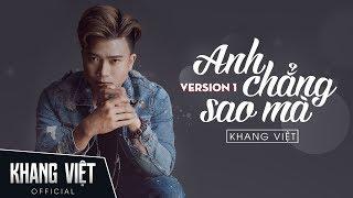 Anh Chẳng Sao Mà | Khang Việt | Audio Version 1