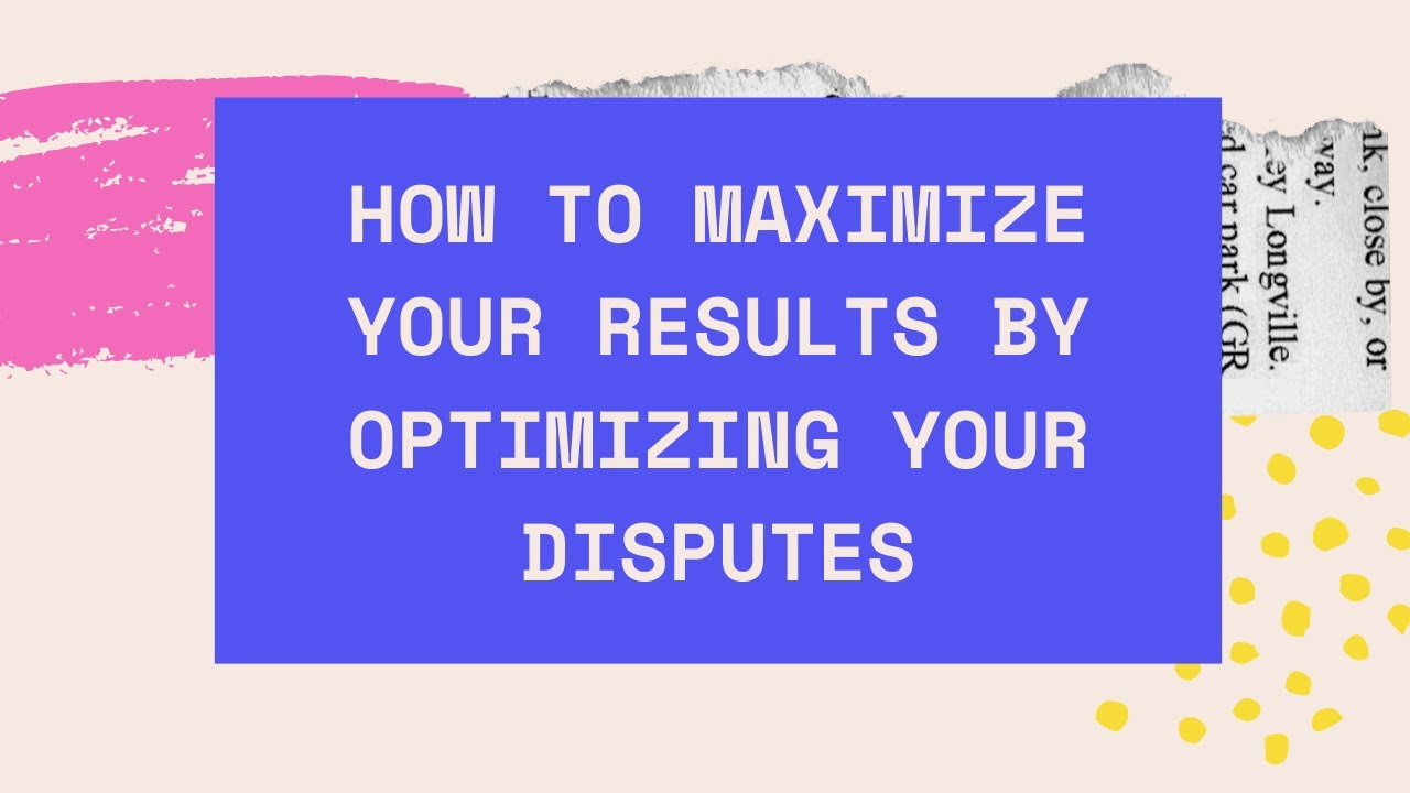 How to Maximize Your Results by Optimizing Your Dispute Methods | Credit Repair Tips