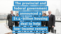 Provincial and federal government announced a $1.4-billion housing deal to help low-income renters