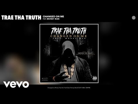 Trae tha Truth - Changed on Me (Audio) ft. Money Man