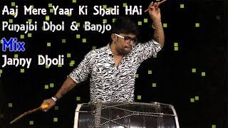 Aaj Mere Yaar Ki Shadi Hai | Punjabi Dhol & Banjo Mix | Janny Dholi