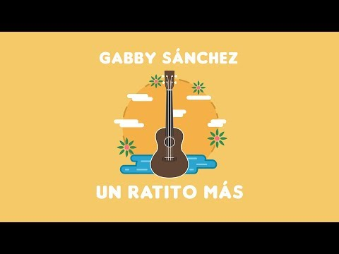 Gabby Sánchez - Un Ratito Más (Lyric Video)
