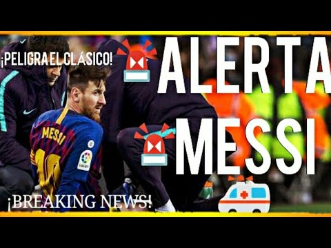 ¡¡ALERTA MESSI SE LESIONA y PELIGRA CONTRA EL MADRID!! ¡BREAKING NEWS! FCB NOTICIAS