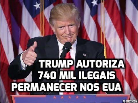 TRUMP AUTORIZA 740 MIL ILLEGAIS A PERMANECER NOS EUA