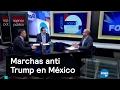 Marchas Anti Trump en México, el análisis - Agenda Pública