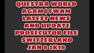 QUESTRA WORLD AGAM FWAM LATEST NEWS AND UPDATE   PROSECUTOR FILE IN SWITZERLAND   JAN 8 2K19