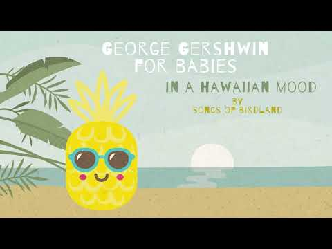 George Gershwin for Babies in a Hawaiian Mood - Baby Jazz