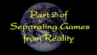 Separating games from reality, Part 2
