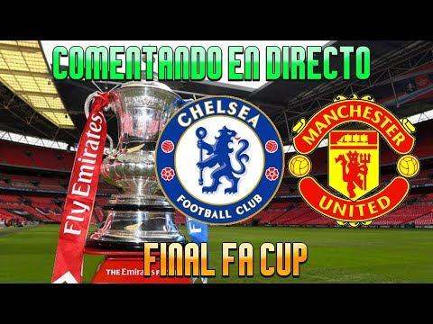 COMENTANDO EN DIRECTO | FINAL FA CUP : CHELSEA vs MANCHESTER UNITED