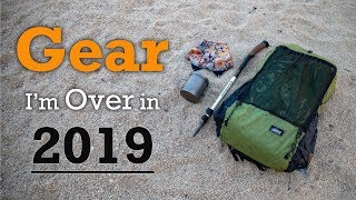 Backpacking Gear I'm OVER in 2019