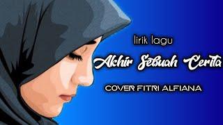 Akhir Sebuah Cerita - lirik  (  Fitri Alfiana )