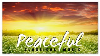 Peaceful Classical Music - Instrumental Soothing Relaxing Music | Chopin Mozart Beethoven