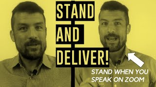STAND AND DELIVER: Stand when you speak on ZOOM!