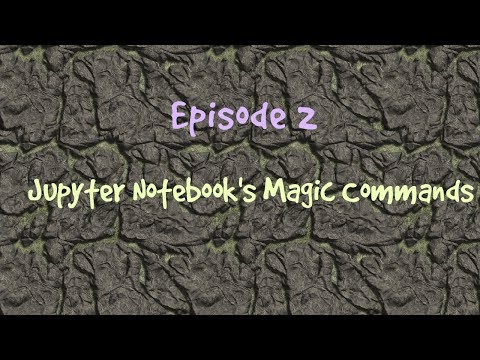 Episode 2: How To Use Jupyter Notebook's Magic Commands?