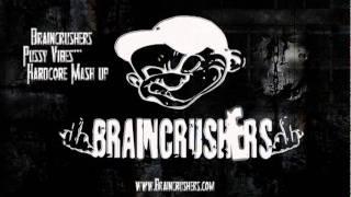 Braincrushers - Pussy Vibes (MashUp)
