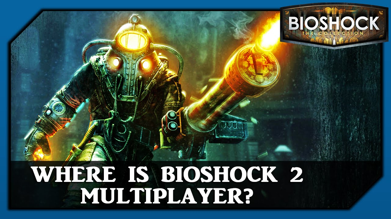 Bioshock The Collection Where Is Bioshock 2 Multiplayer