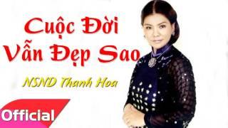 Cuộc Đời Vẫn Đẹp Sao - NSND Thanh Hoa [Official Audio]
