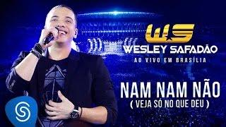 Wesley Safadão - Nam nam não (Veja só no que deu) [DVD ao vivo em Brasília - Em todas as lojas]