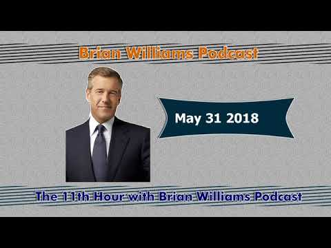 The 11th Hour with Brian Williams May 31 2018 Podcast