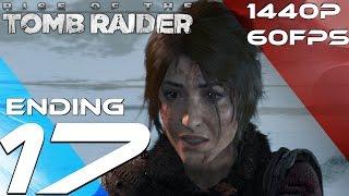 Rise of The Tomb Raider PC - Walkthrough Part 17 - Final Boss & Ending + Secret Scene [1440P 60FPS]