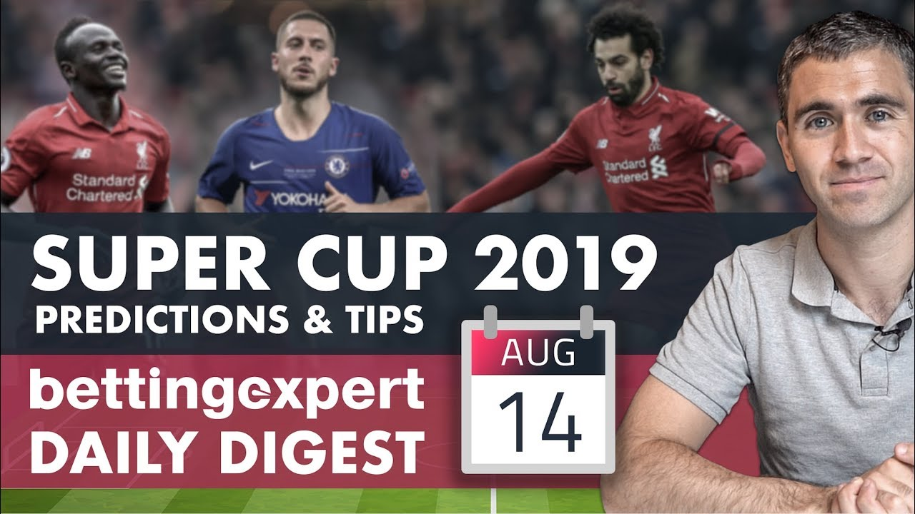 UEFA Super Cup predictions & more! ⚽ bettingexpert Daily Digest 14/08/19