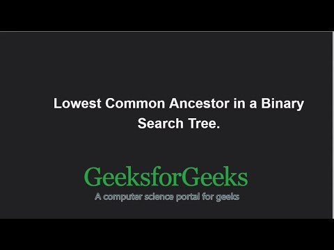 Lowest Common Ancestor in a Binary Search Tree | GeeksforGeeks