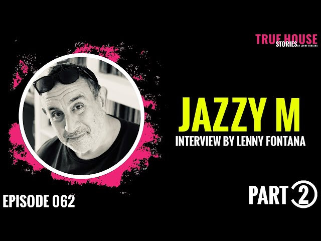 Jazzy M interviewed by Lenny Fontana for True House Stories # 062 (Part 2)