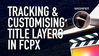 How to Track & Customise Title Layers in Final Cut Pro X FCPX