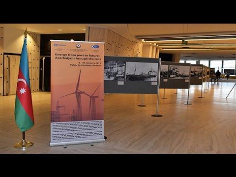 """Energy from past to future: Azerbaijan Through the Lens"" UN Headquarters in Geneva, 19 Jan 2017"